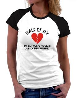 Half Of My Heart Is In Sao Tome And Principe Women Raglan T-Shirt