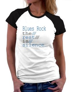 Blues Rock The Rest Is Silence... Women Raglan T-Shirt