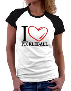 I Love Pickleball Women Raglan T-Shirt