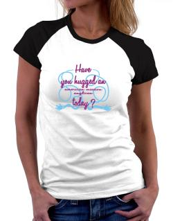 Have You Hugged An American Mission Anglican Today? Women Raglan T-Shirt