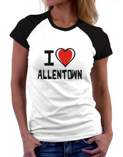 I Love Allentown Women Raglan T-Shirt