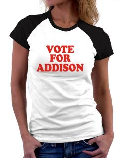 Vote For Addison Women Raglan T-Shirt