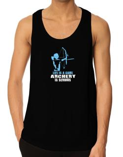 Life Is A Game, Archery Is Serious Tank Top