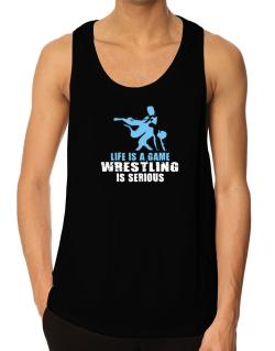 Life Is A Game, Wrestling Is Serious Tank Top