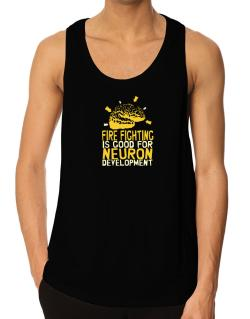 Fire Fighting Is Good For Neuron Development Tank Top