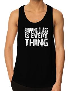 Skipping Class Is Everything Tank Top