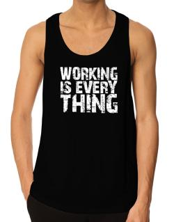 Working Is Everything Tank Top