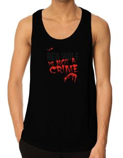 Being A ... Red Wolf Is Not A Crime Tank Top
