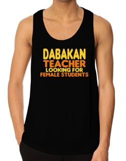 Dabakan Teacher Looking For Female Students Tank Top