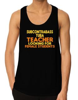Subcontrabass Tuba Teacher Looking For Female Students Tank Top