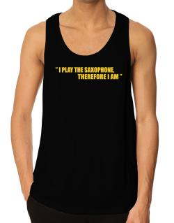 I Play The Guitar Saxophone, Therefore I Am Tank Top