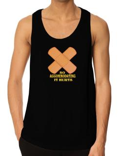 So Accommodating It Hurts Tank Top