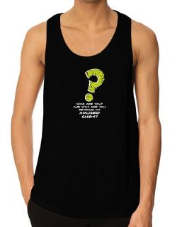 Who Are You? And Why Are You Reading My Amused Shirt? Tank Top