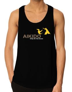 Aikido - Only For The Brave Tank Top