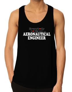 Everybody Loves An Aeronautical Engineer Tank Top