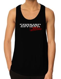 Parking Patrol Officer With Attitude Tank Top