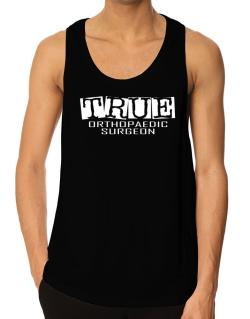 True Orthopaedic Surgeon Tank Top