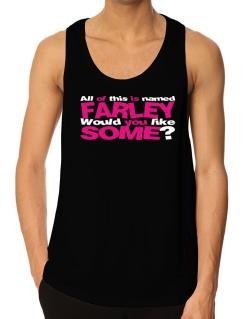 All Of This Is Named Farley Would You Like Some? Tank Top