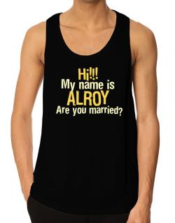 Hi My Name Is Alroy Are You Married? Tank Top
