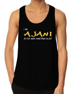 I Am Ajani Do You Need Something Else? Tank Top