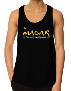 I Am Magar Do You Need Something Else? Tank Top