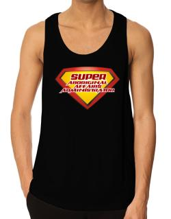 Super Aboriginal Affairs Administrator Tank Top