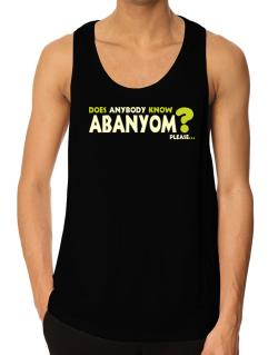 Does Anybody Know Abanyom? Please... Tank Top