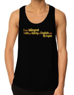 I Am Bilingual, I Can Get Horny In English And Old English Tank Top