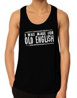 I Was Made For Old English Tank Top