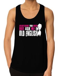 Anything You Want, But Ask Me In Old English Tank Top