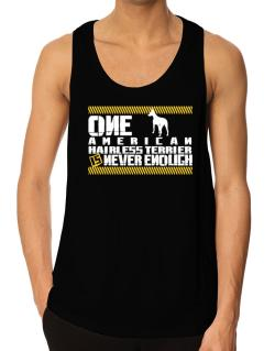 One American Hairless Terrier Is Never Enough ! Tank Top