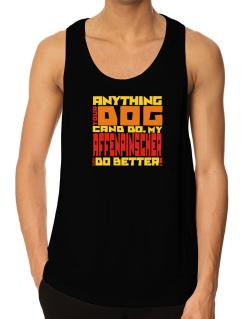 ... My Affenpinscher Can Do Better ! Tank Top