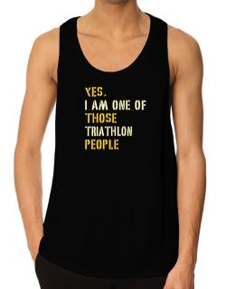 Yes I Am One Of Those Triathlon People Tank Top