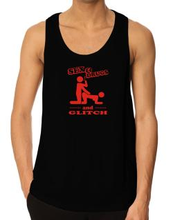 Sex & Drugs And Glitch Tank Top