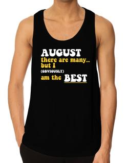 August There Are Many... But I (obviously) Am The Best Tank Top
