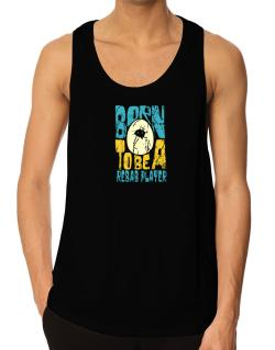 Born To Be A Rebab Player Tank Top