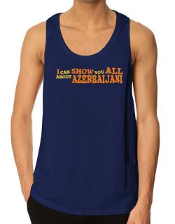 I Can Show You All About Azerbaijani Tank Top