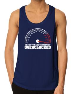 In Bed You Are Completely Overclocked Tank Top