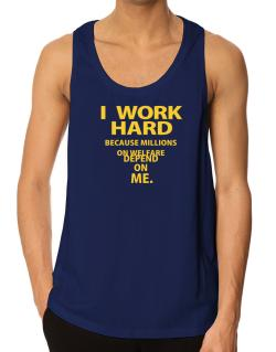 I work hard Tank Top