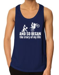 And so began the story of my life motocross Tank Top
