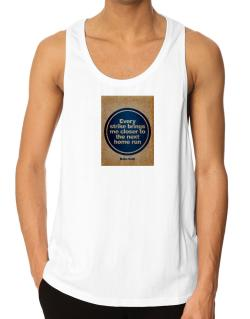 Every strike bring me closer to the next home run Tank Top