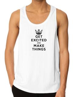 Get Excited and Make Things Tank Top