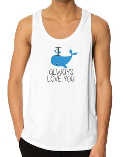 I Whale Always Love You Tank Top