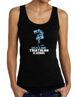 Life Is A Game, Triathlon Is Serious Tank Top Women