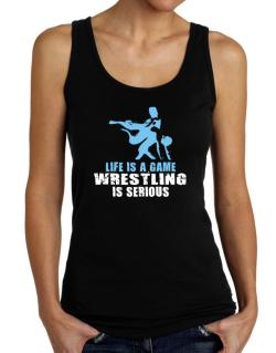 Life Is A Game, Wrestling Is Serious Tank Top Women
