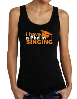 I Have A Phd In Singing Tank Top Women