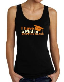 I Have A Phd In Skipping Class Tank Top Women