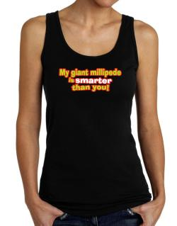 My Giant Millipede Is Smarter Than You! Tank Top Women