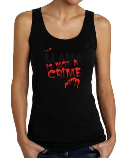 Being A ... Llama Is Not A Crime Tank Top Women