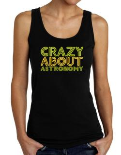 Crazy About Astronomy Tank Top Women